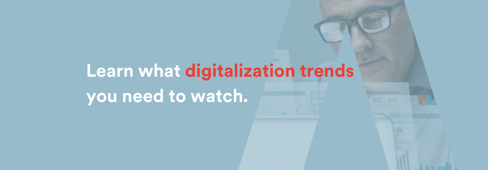 Digitalization Trends Going Into 2021: What to Keep Your Eyes On